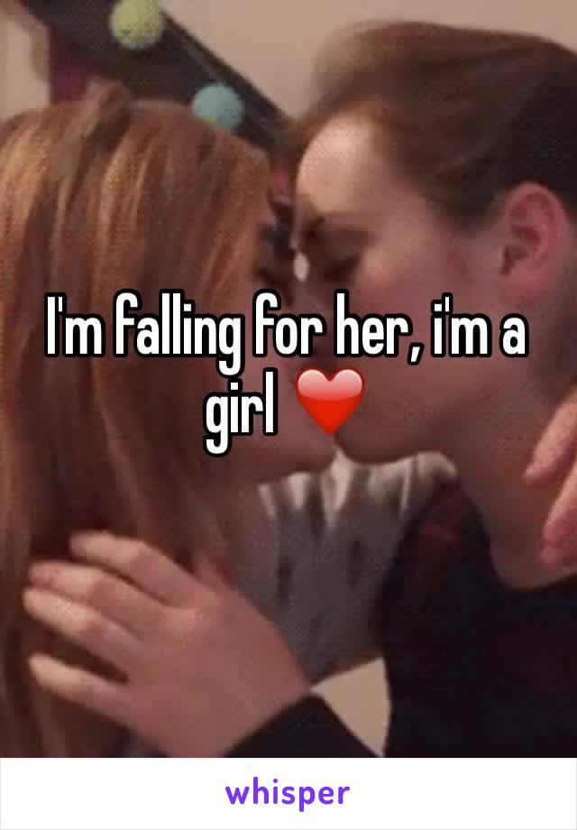 I'm falling for her, i'm a girl ❤️