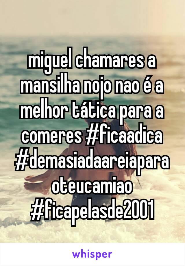 miguel chamares a mansilha nojo nao é a melhor tática para a comeres #ficaadica #demasiadaareiaparaoteucamiao #ficapelasde2001
