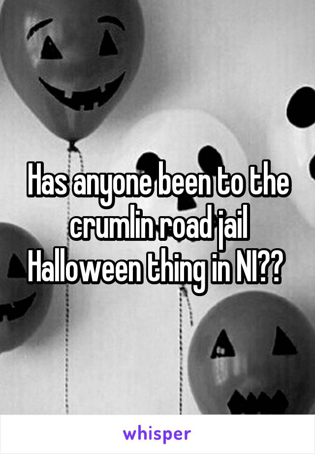Has anyone been to the crumlin road jail Halloween thing in NI??