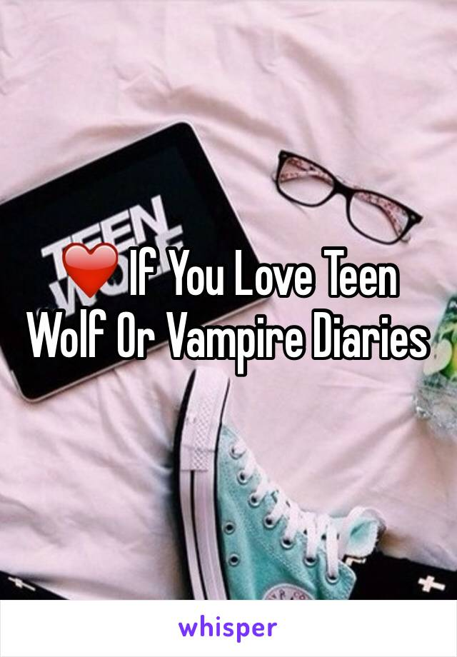❤️ If You Love Teen Wolf Or Vampire Diaries