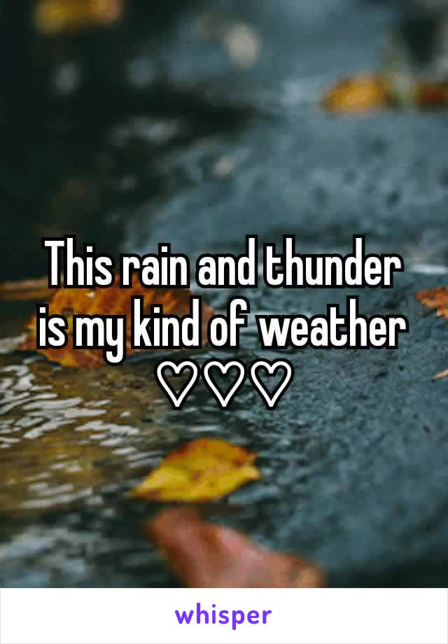 This rain and thunder is my kind of weather ♡♡♡