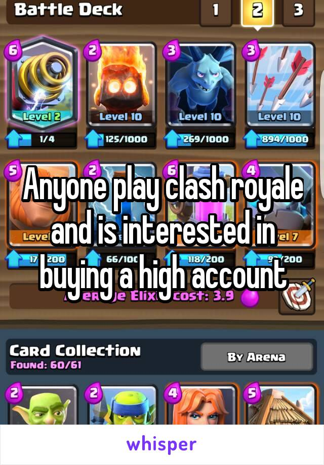 Anyone play clash royale and is interested in buying a high account