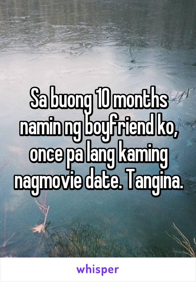 Sa buong 10 months namin ng boyfriend ko, once pa lang kaming nagmovie date. Tangina.