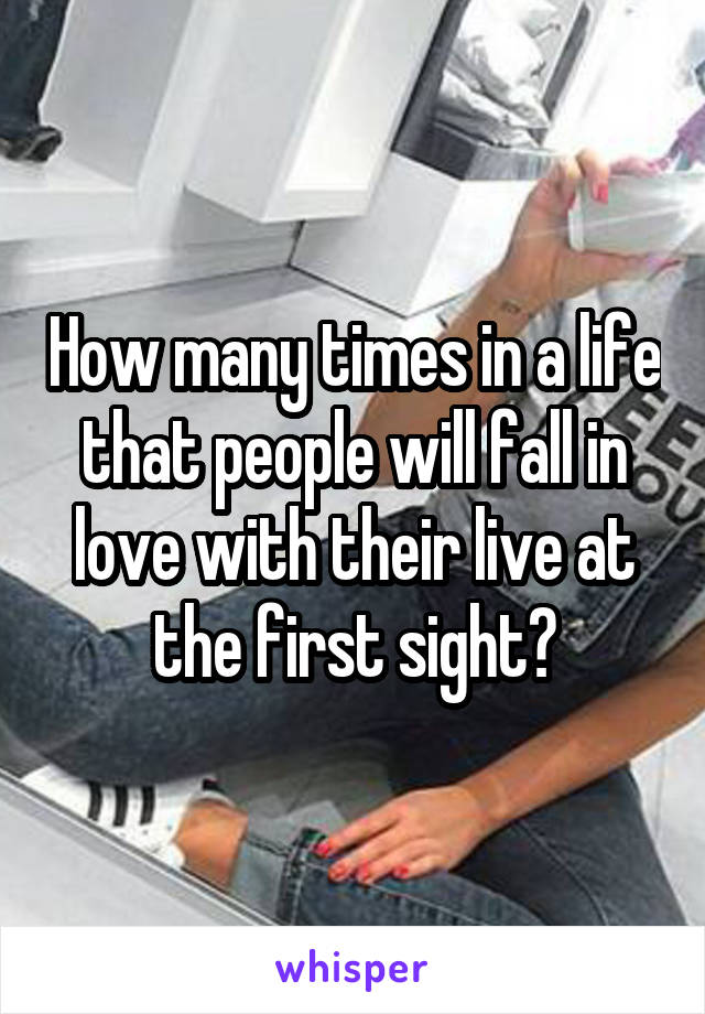 How many times in a life that people will fall in love with their live at the first sight?