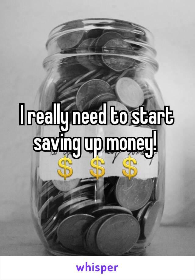I really need to start saving up money!  💲💲💲