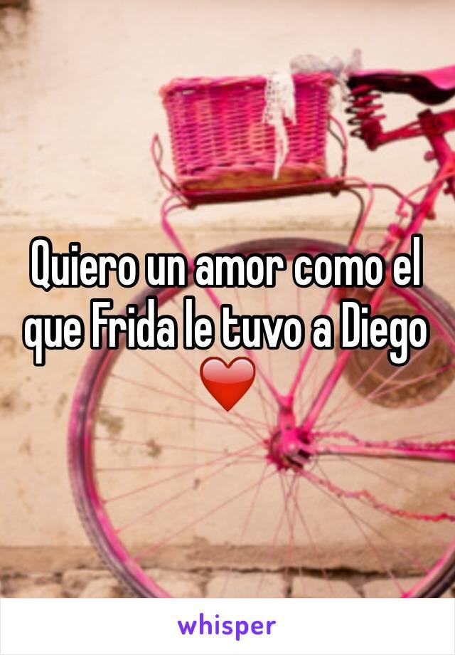 Quiero un amor como el que Frida le tuvo a Diego  ❤️