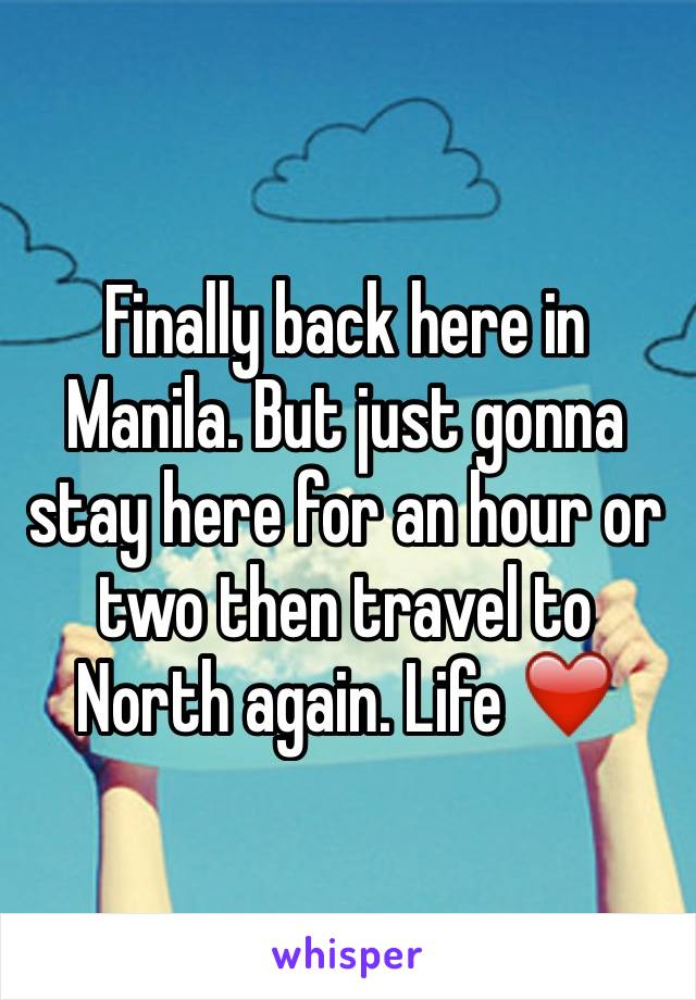 Finally back here in Manila. But just gonna stay here for an hour or two then travel to North again. Life ❤️