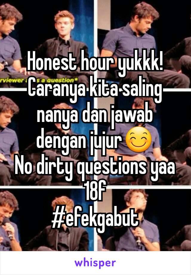 Honest hour yukkk! Caranya kita saling nanya dan jawab dengan jujur😊 No dirty questions yaa 18f #efekgabut