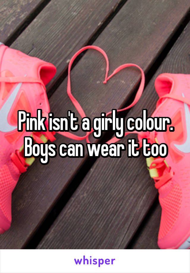 pink isnt a girly colour boys can wear it too - Girly Pictures To Colour In