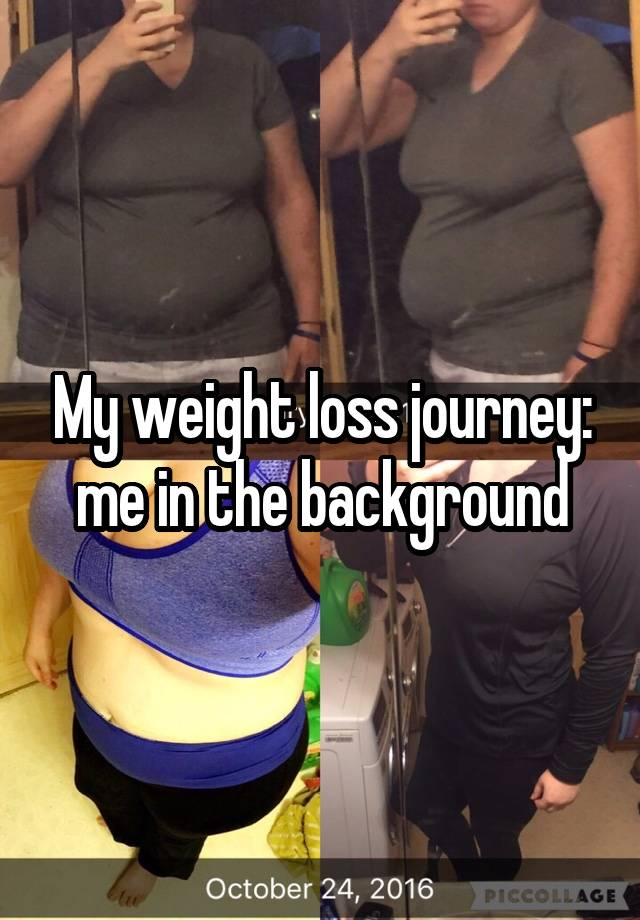 My weight loss journey: me in the background