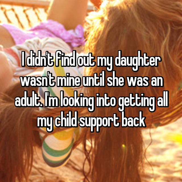 I didn't find out my daughter wasn't mine until she was an adult. I'm looking into getting all my child support back