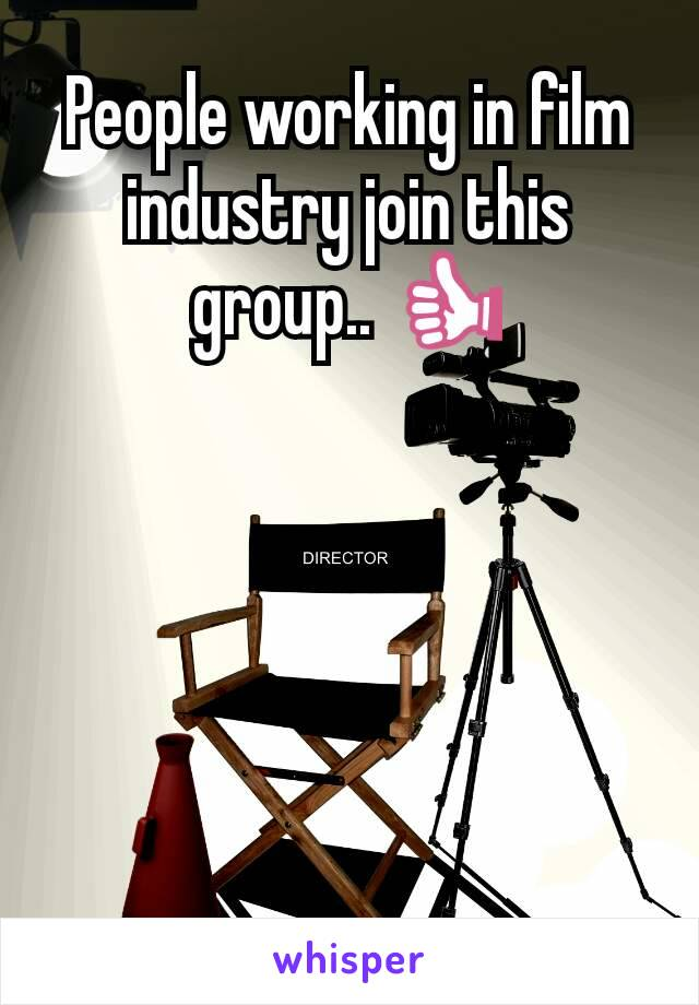 People working in film industry join this group.. 👍