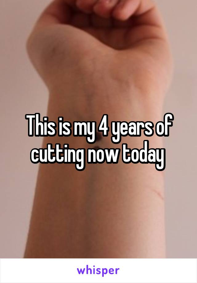 This is my 4 years of cutting now today