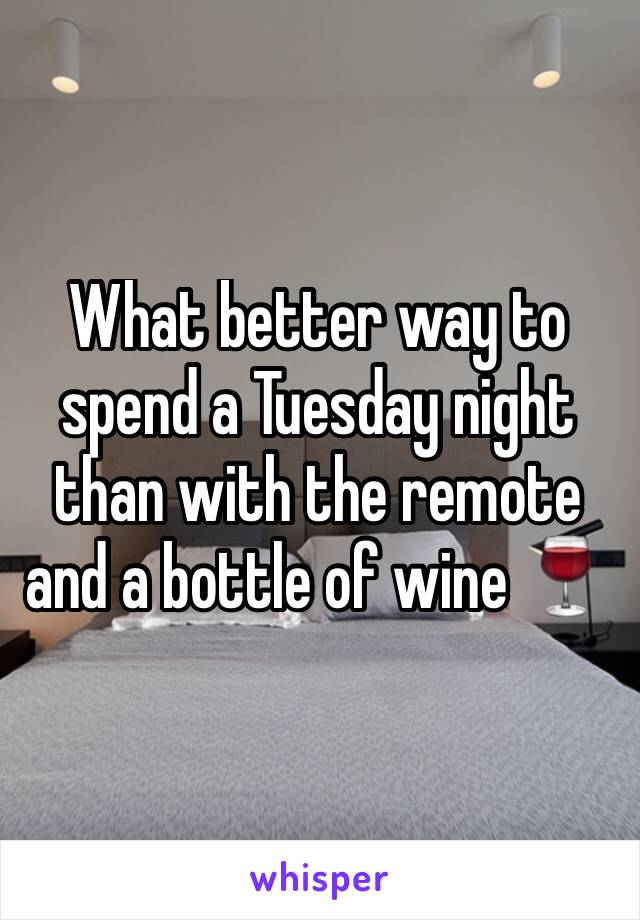 What better way to spend a Tuesday night than with the remote and a bottle of wine 🍷