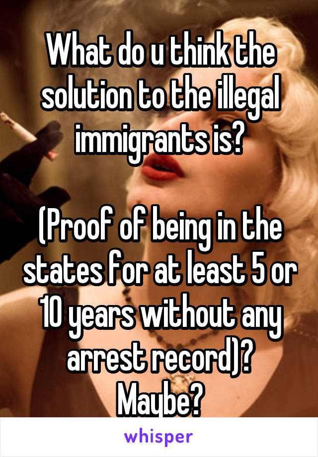 What do u think about illegal immagration?
