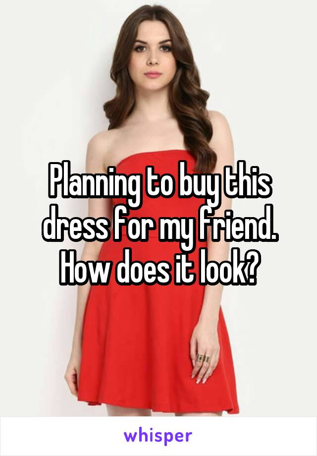 Planning to buy this dress for my friend. How does it look?