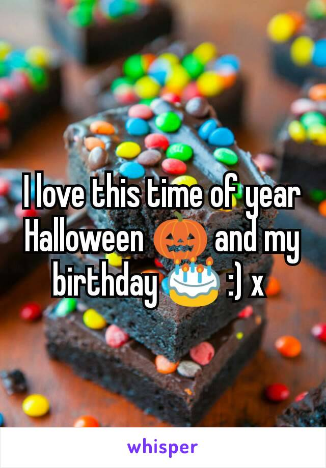 I love this time of year Halloween 🎃 and my birthday 🎂 :) x