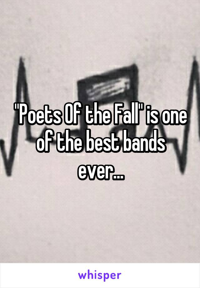 """Poets Of the Fall"" is one of the best bands ever..."