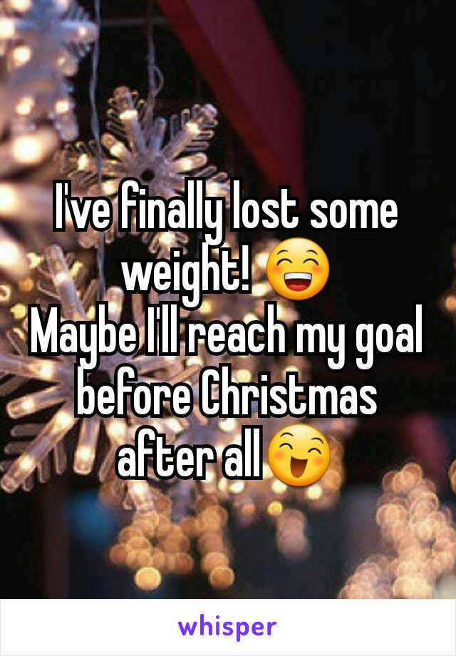 I've finally lost some weight! 😁 Maybe I'll reach my goal before Christmas after all😄