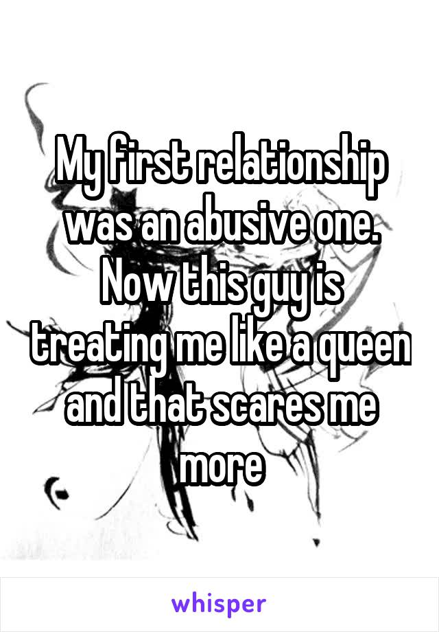 My first relationship was an abusive one. Now this guy is treating me like a queen and that scares me more