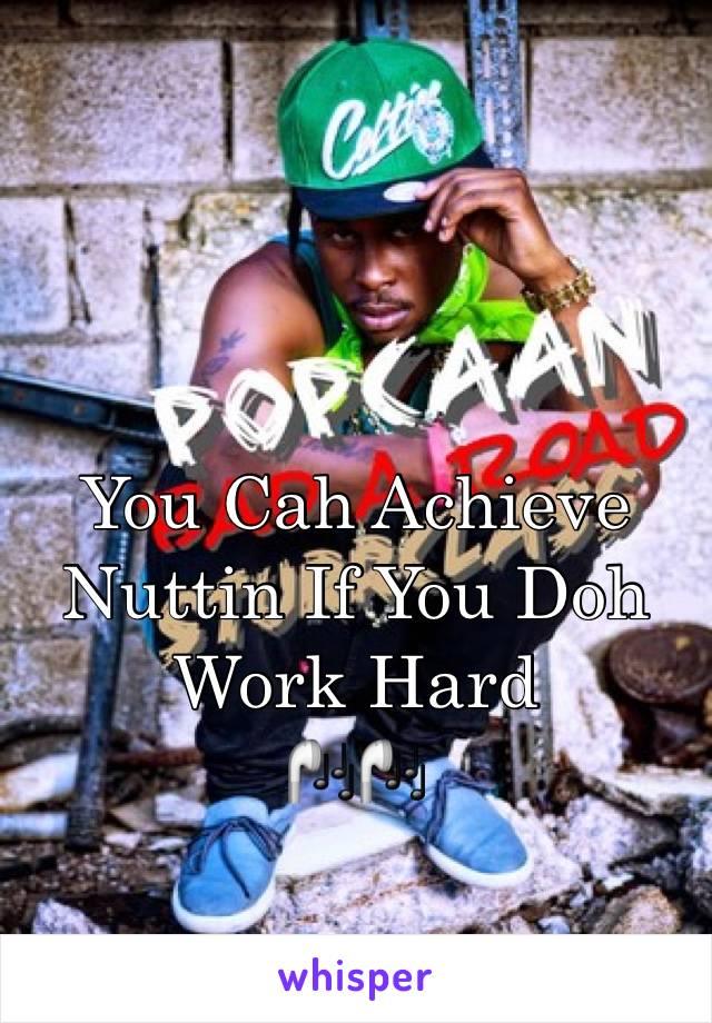 You Cah Achieve Nuttin If You Doh Work Hard  🎧🎧