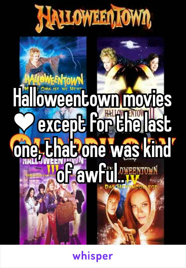 Halloweentown movies ❤ except for the last one, that one was kind of awful..