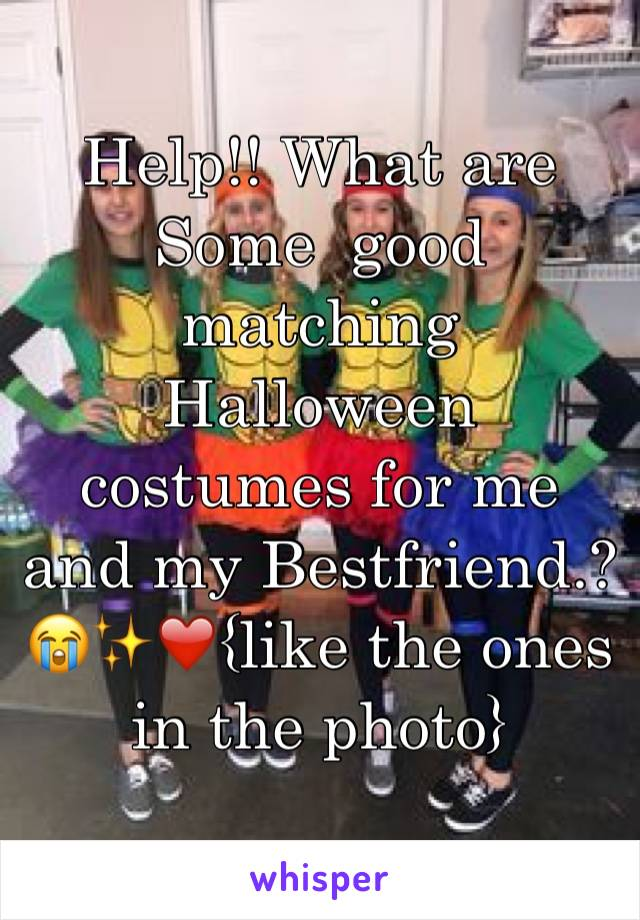 Help!! What are Some  good matching Halloween costumes for me and my Bestfriend.?😭✨❤️{like the ones in the photo}