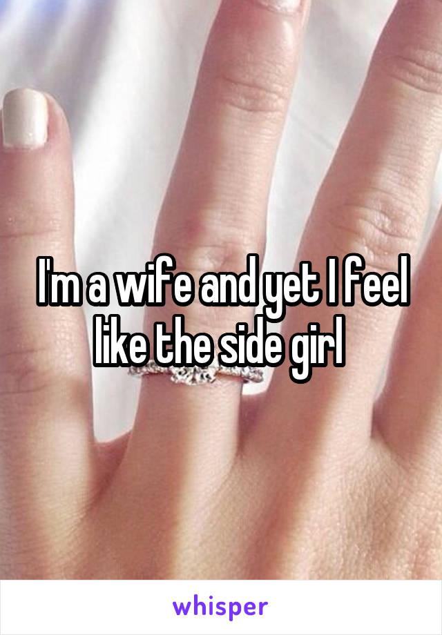 I'm a wife and yet I feel like the side girl