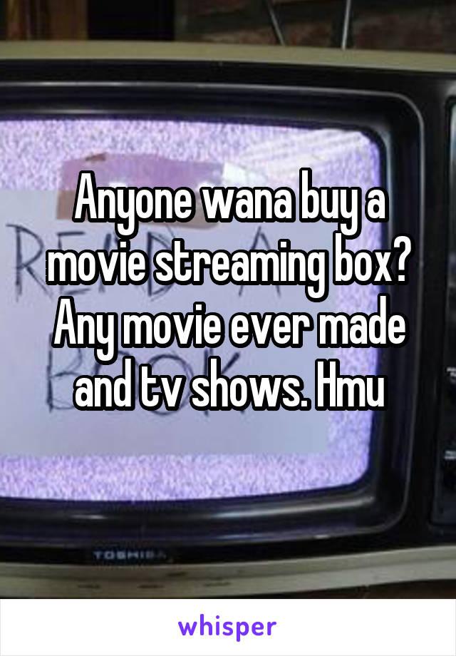 Anyone wana buy a movie streaming box? Any movie ever made and tv shows. Hmu
