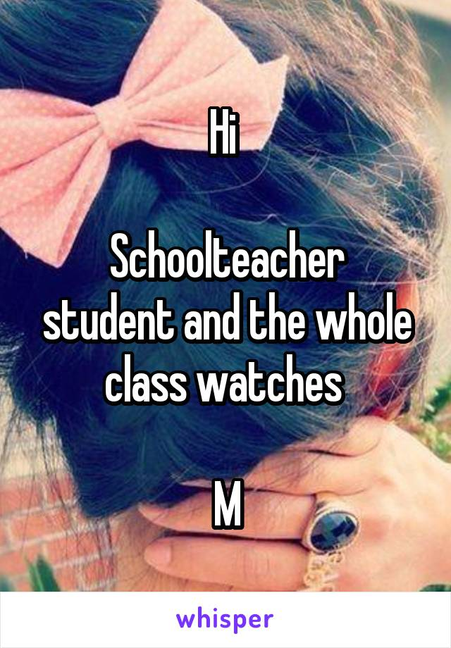 Hi   Schoolteacher student and the whole class watches   M