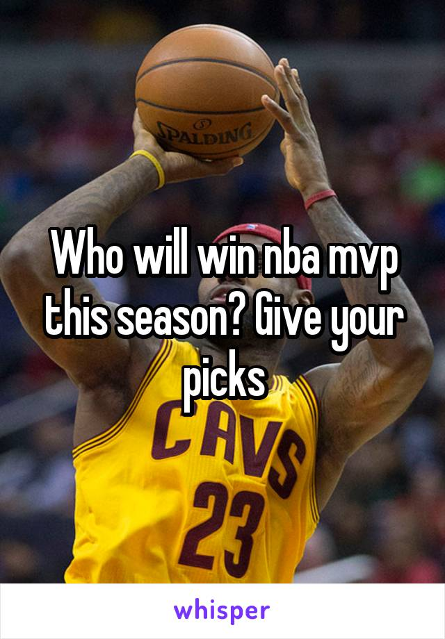 Who will win nba mvp this season? Give your picks