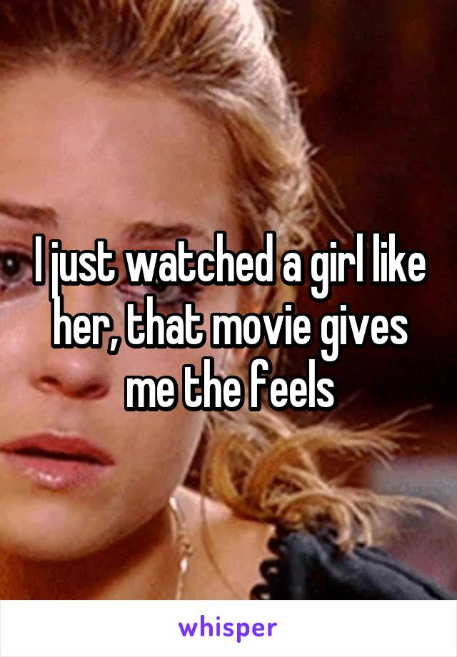 I just watched a girl like her, that movie gives me the feels