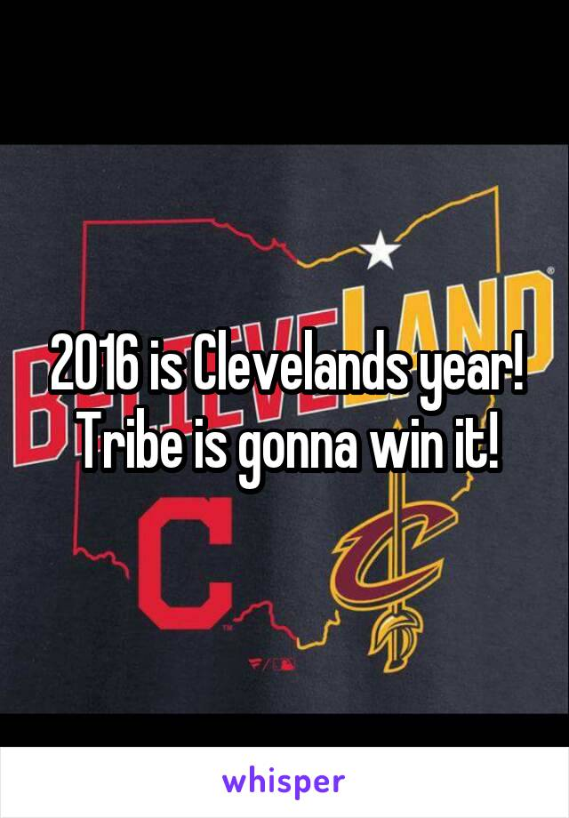2016 is Clevelands year! Tribe is gonna win it!