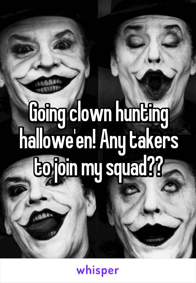 Going clown hunting hallowe'en! Any takers to join my squad??