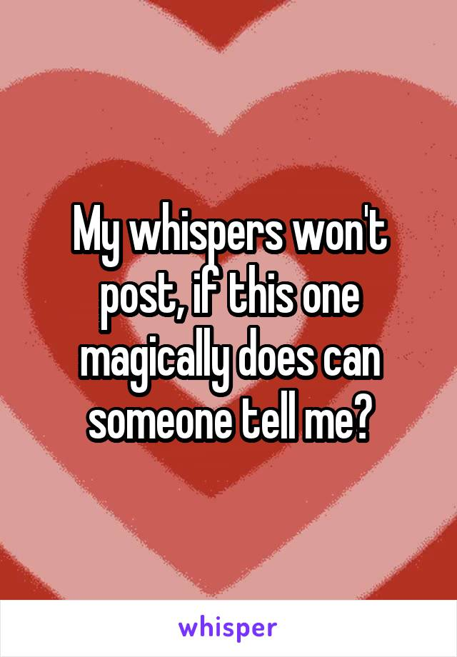 My whispers won't post, if this one magically does can someone tell me?