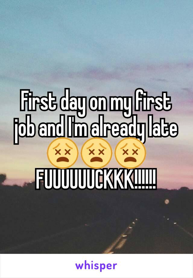 First day on my first job and I'm already late😵😵😵 FUUUUUUCKKK!!!!!!