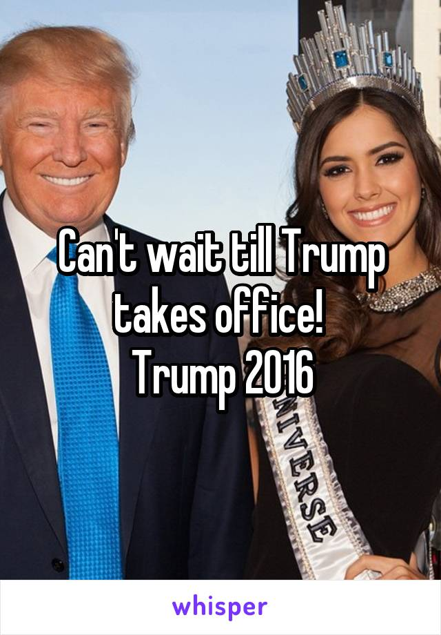 Can't wait till Trump takes office!  Trump 2016