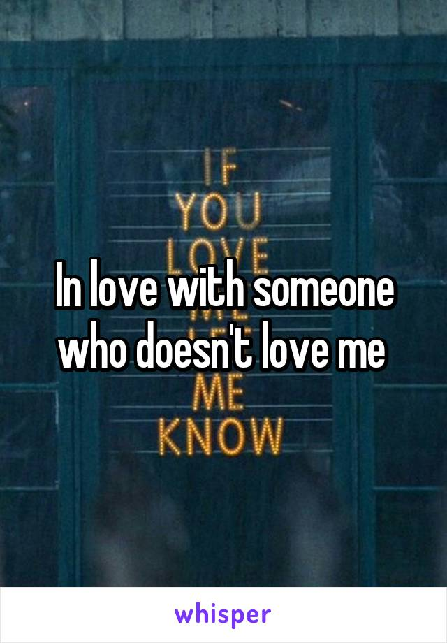 In love with someone who doesn't love me