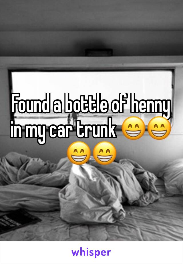 Found a bottle of henny in my car trunk 😁😁😁😁