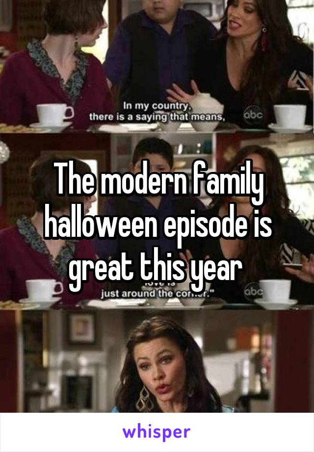 The modern family halloween episode is great this year