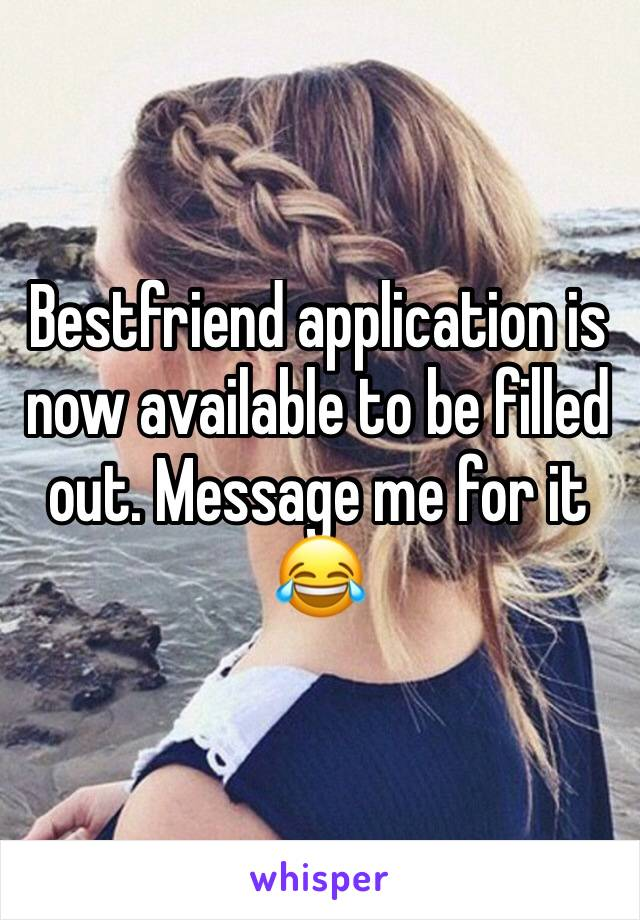 Bestfriend application is now available to be filled out. Message me for it 😂