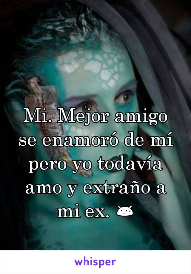 Mi. Mejor amigo se enamoró de mí pero yo todavía amo y extraño a mi ex. 😓