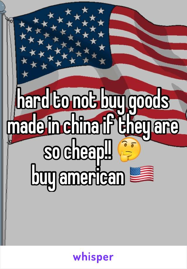 hard to not buy goods made in china if they are so cheap!! 🤔 buy american 🇺🇸