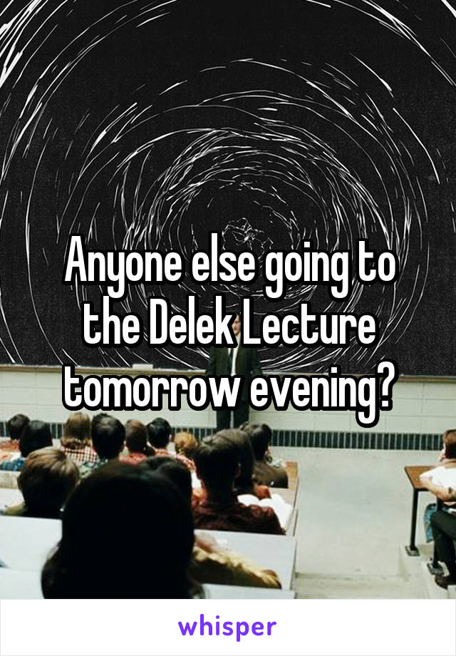 Anyone else going to the Delek Lecture tomorrow evening?