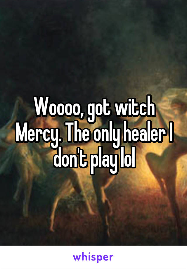 Woooo, got witch Mercy. The only healer I don't play lol