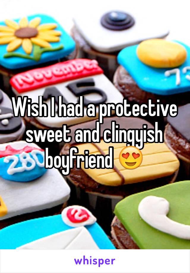 Wish I had a protective sweet and clingyish boyfriend 😍