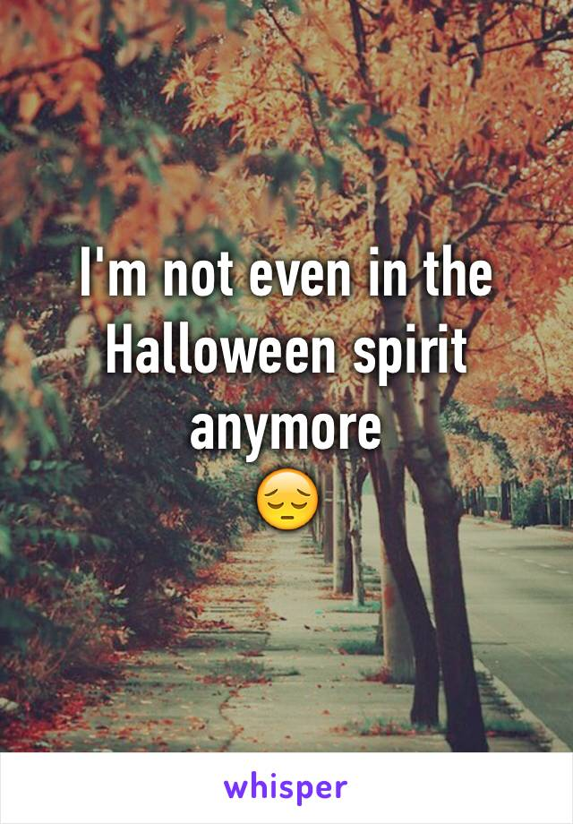 I'm not even in the Halloween spirit anymore  😔