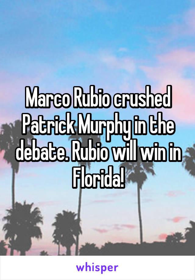 Marco Rubio crushed Patrick Murphy in the debate. Rubio will win in Florida!