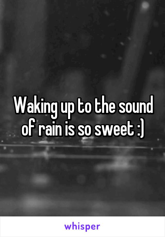 Waking up to the sound of rain is so sweet :)