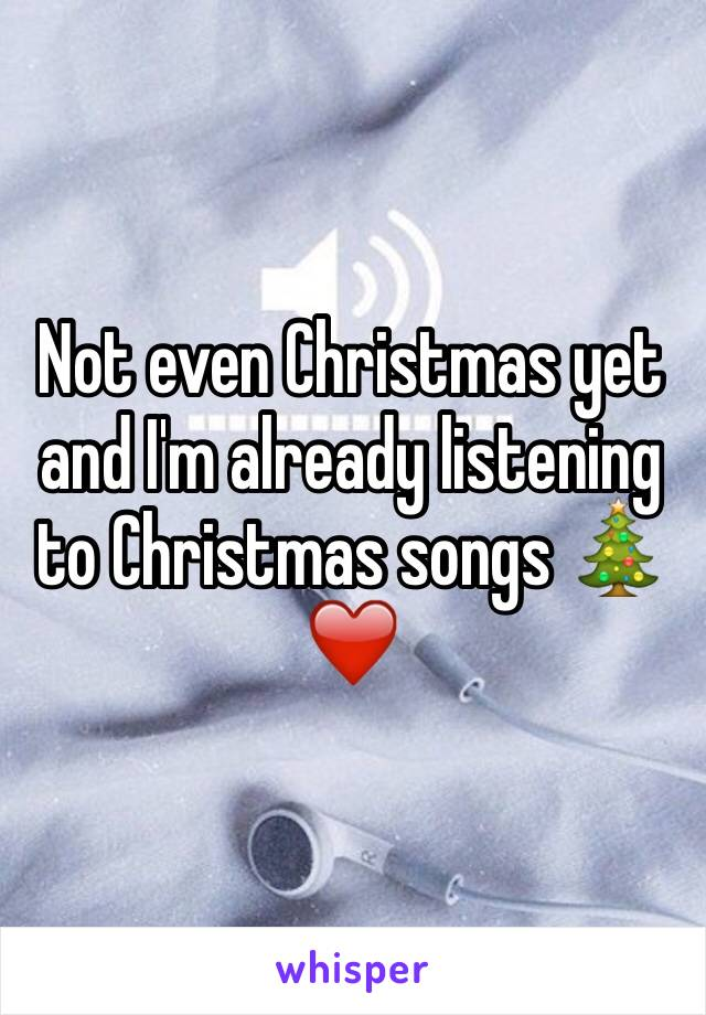 Not even Christmas yet and I'm already listening to Christmas songs 🎄❤️